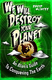 We Will Destroy Your Planet: An Aliens Guide to Conquering the Earth by Osprey